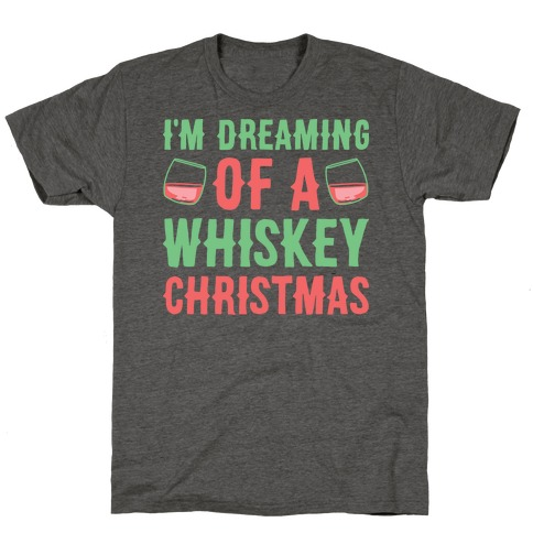 I'm Dreaming Of A Whiskey Christmas T-Shirt