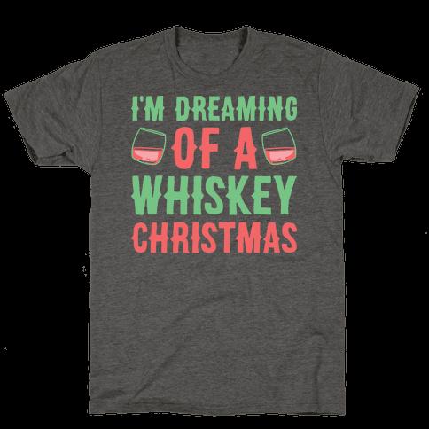 I'm Dreaming Of A Whiskey Christmas Mens/Unisex T-Shirt