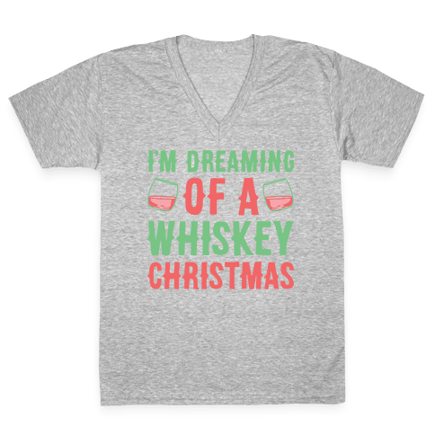 I'm Dreaming Of A Whiskey Christmas V-Neck Tee Shirt