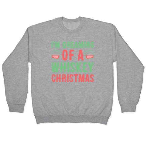 I'm Dreaming Of A Whiskey Christmas Pullover