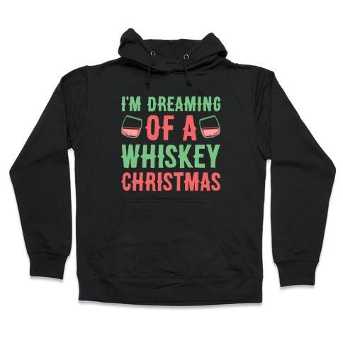 I'm Dreaming Of A Whiskey Christmas Hooded Sweatshirt
