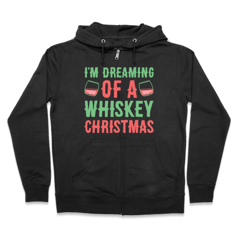 I'm Dreaming Of A Whiskey Christmas Zip Hoodie