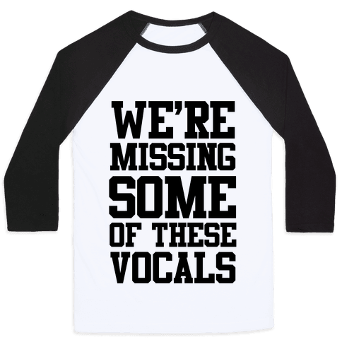 We're Missing Some of These Vocals Baseball Tee