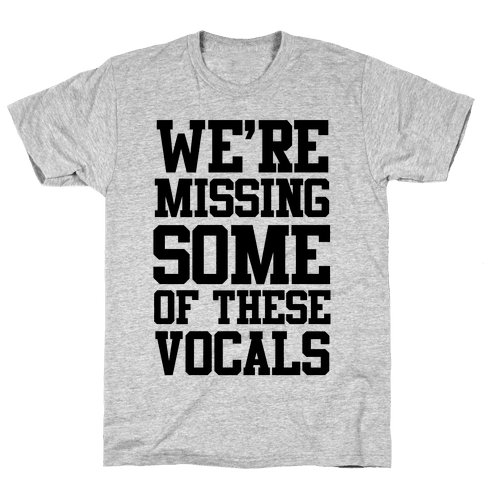 We're Missing Some of These Vocals Mens T-Shirt