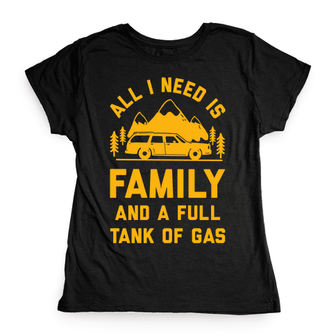 All I Need Is Family and a Full Tank of Gas Womens T-Shirt