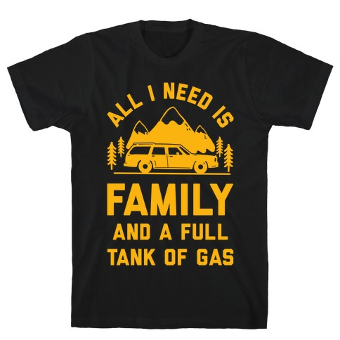 All I Need Is Family and a Full Tank of Gas T-Shirt