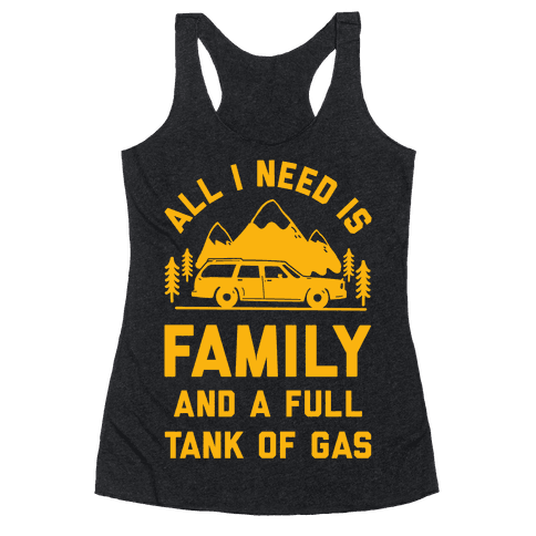 All I Need Is Family and a Full Tank of Gas Racerback Tank Top
