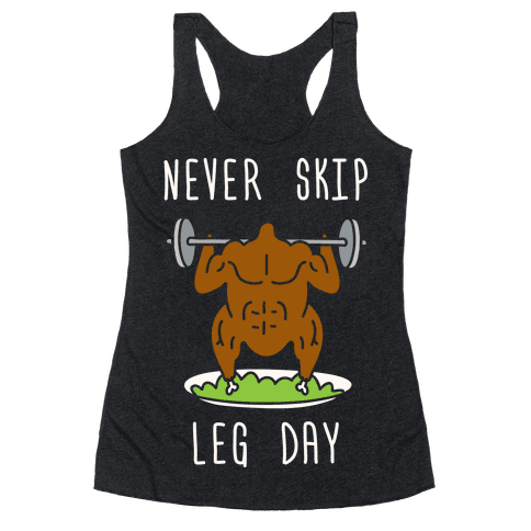 Never Skip Leg Day Racerback Tank Top