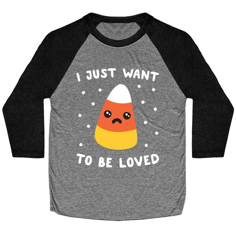 I Just Want To Be Loved Candy Corn Baseball Tee