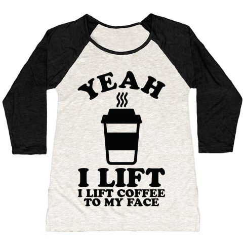 Yeah, I Lift, Coffee To My Face