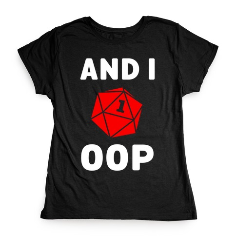 And I Oop (D20) Womens T-Shirt