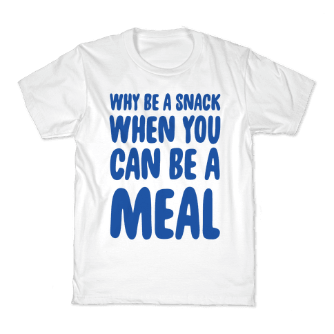 Why Be a Snack When You Can Be a Meal Kids T-Shirt