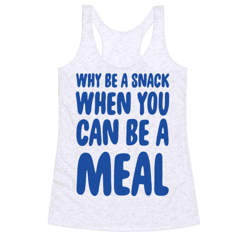 Why Be a Snack When You Can Be a Meal Racerback Tank Top