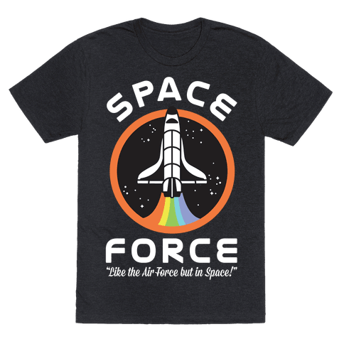 Space Force Like the Air Force But In Space Mens T-Shirt