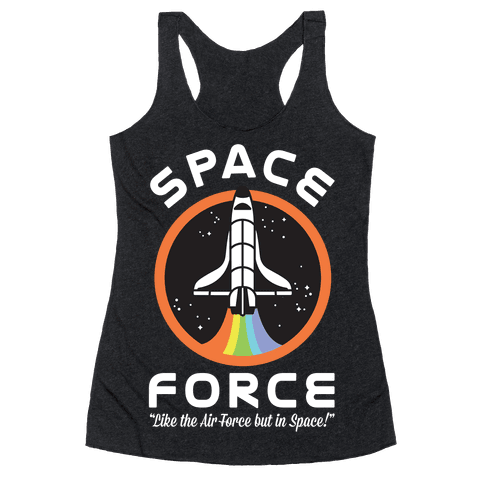 Space Force Like the Air Force But In Space Racerback Tank Top