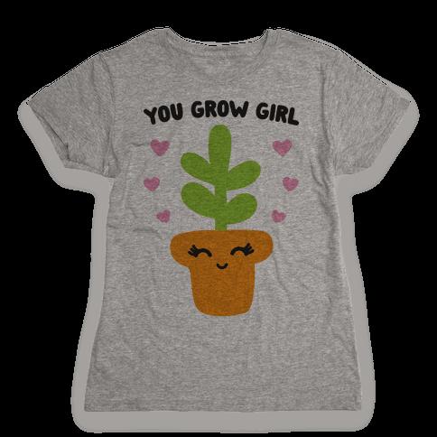 You Grow Girl Womens T-Shirt
