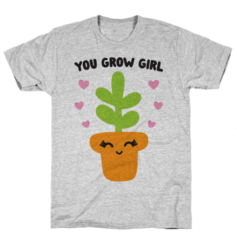 You Grow Girl Mens T-Shirt