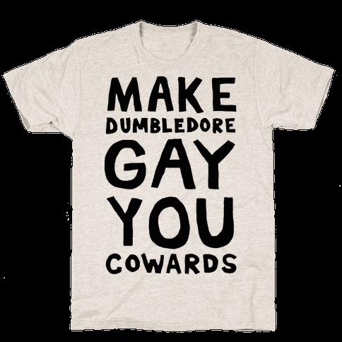 Make Dumbledore Gay You Cowards Mens T-Shirt