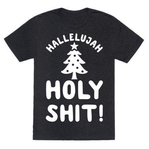 Hallelujah Holy Shit T-Shirt