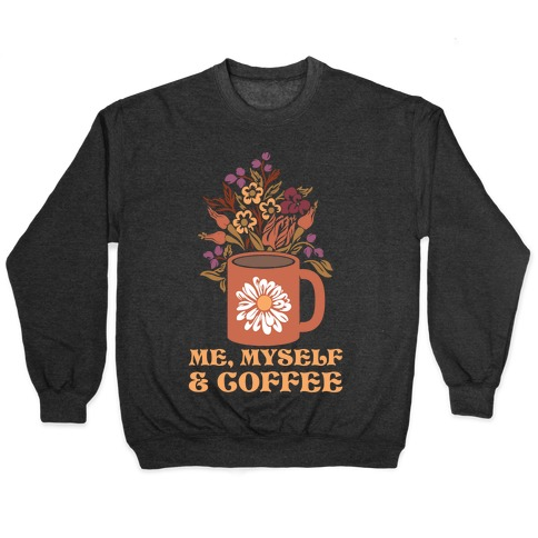 Me Myself and Coffee Pullover