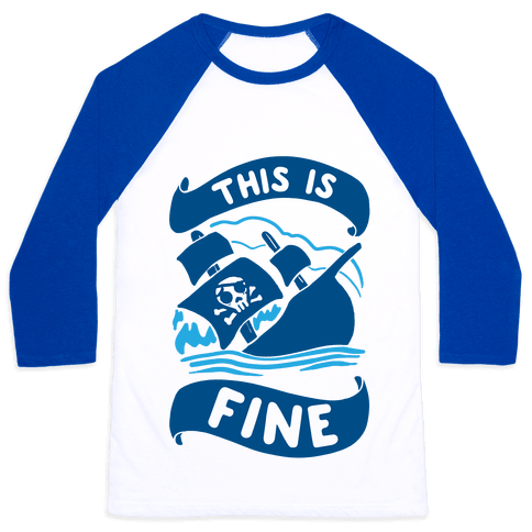 This Is Fine Ship  Baseball Tee