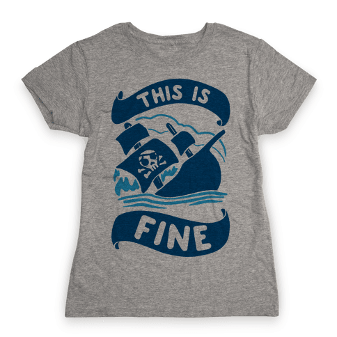 This Is Fine Ship  Womens T-Shirt