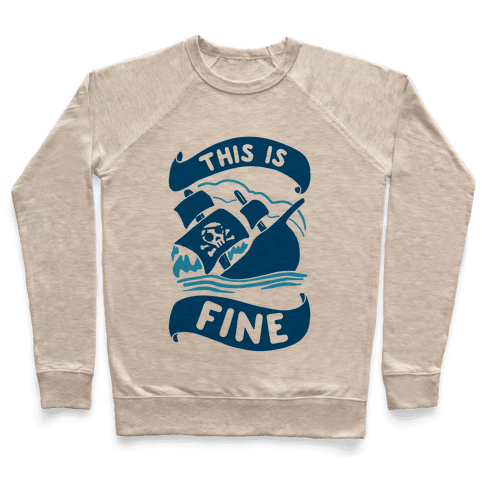 This Is Fine Ship  Pullover