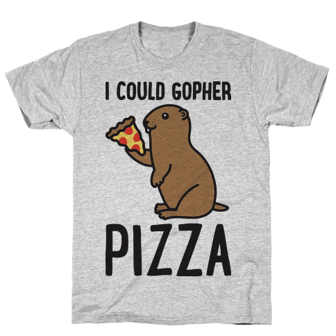 I Could Gopher Pizza Mens T-Shirt