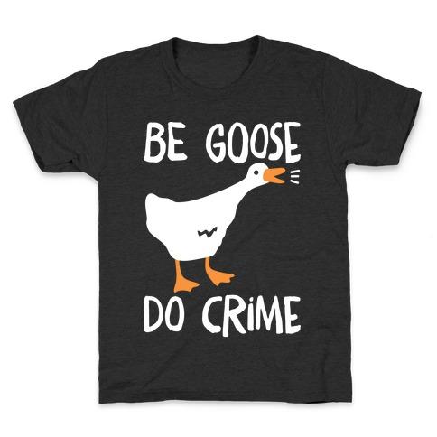 Be Goose Do Crime Kids T-Shirt