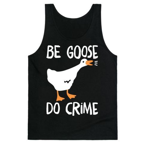 Be Goose Do Crime Tank Top