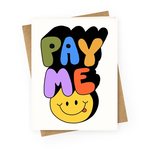 Pay Me Smiley Face Greeting Card