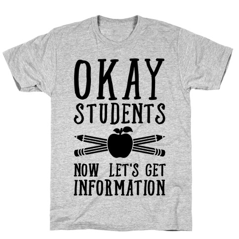 Okay Students Now Let's Get Information T-Shirt