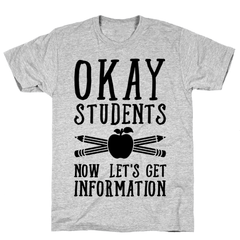 Okay Students Now Let's Get Information Mens T-Shirt