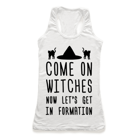 Come On Witches Now Let's Get In Formation