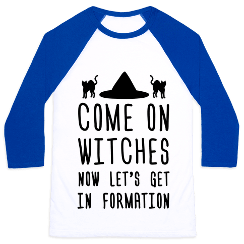 Come On Witches Now Let's Get In Formation Baseball Tee