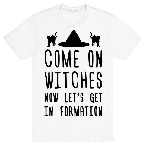 Come On Witches Now Let's Get In Formation Mens T-Shirt