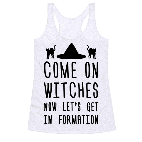 Come On Witches Now Let's Get In Formation Racerback Tank Top