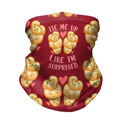Tie Me Up Like I'm Surprised Garlic Knots Neck Gaiter