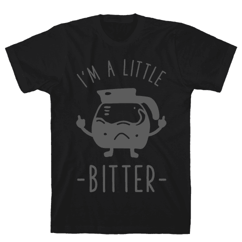 I'm a Little Bitter Mens T-Shirt