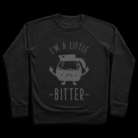 I'm a Little Bitter Pullover