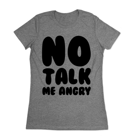 No Talk Me Angry Womens T-Shirt