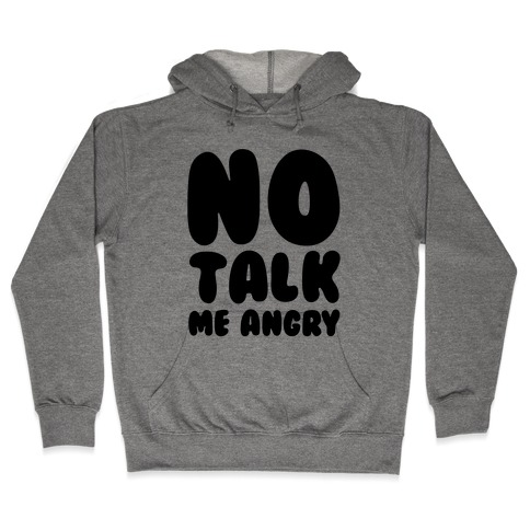 No Talk Me Angry Hooded Sweatshirt