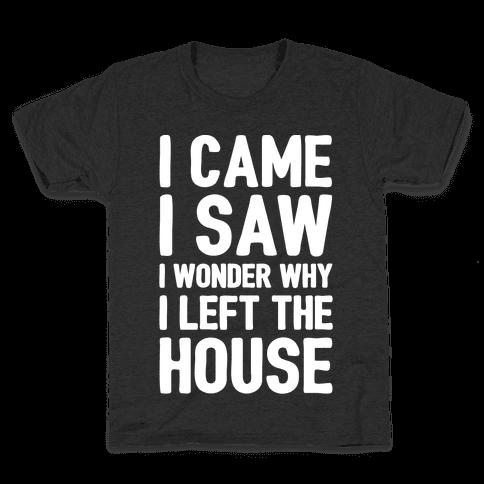 I Came I Saw I Wonder Why I Left The House White Print Kids T-Shirt