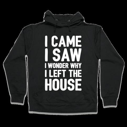I Came I Saw I Wonder Why I Left The House White Print Hooded Sweatshirt