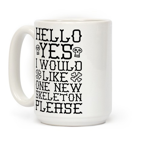 Hello Yes I Would Like One New Skeleton Please Coffee Mug