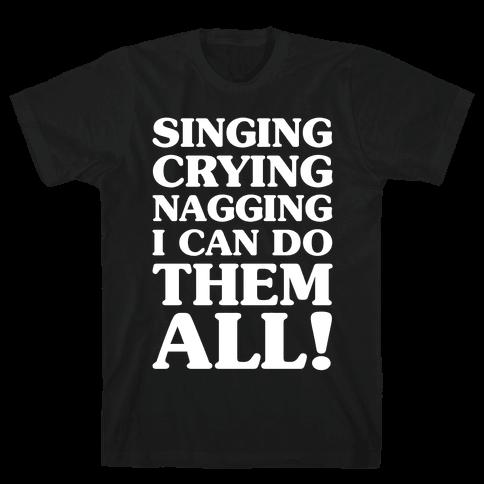Singing Crying Nagging Mens T-Shirt