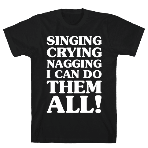 Singing Crying Nagging Mens T-Shirt