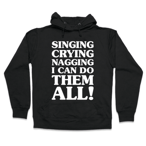 Singing Crying Nagging Hooded Sweatshirt