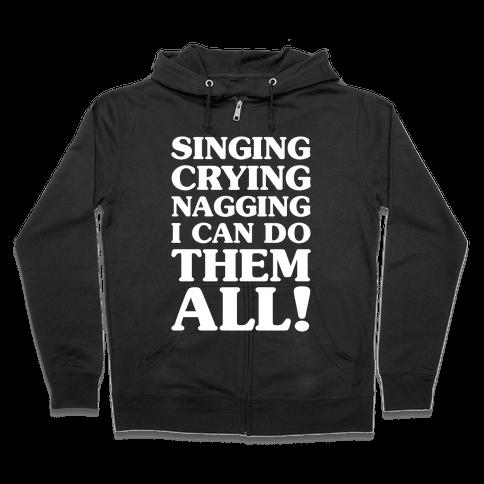 Singing Crying Nagging Zip Hoodie