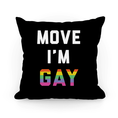 Move I'm Gay Pillow